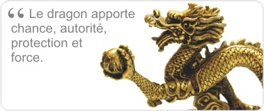 Le dragon apporte chance, autorit�, protection et force.